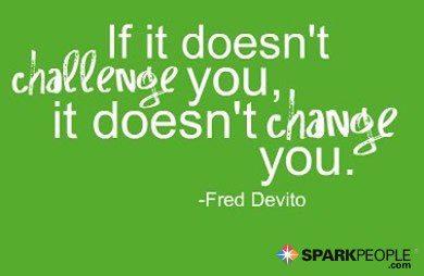 ถ้าหากมันไม่ท้าทายคุณ มันก็ไม่สามารถเปลี่ยนคุณได้
